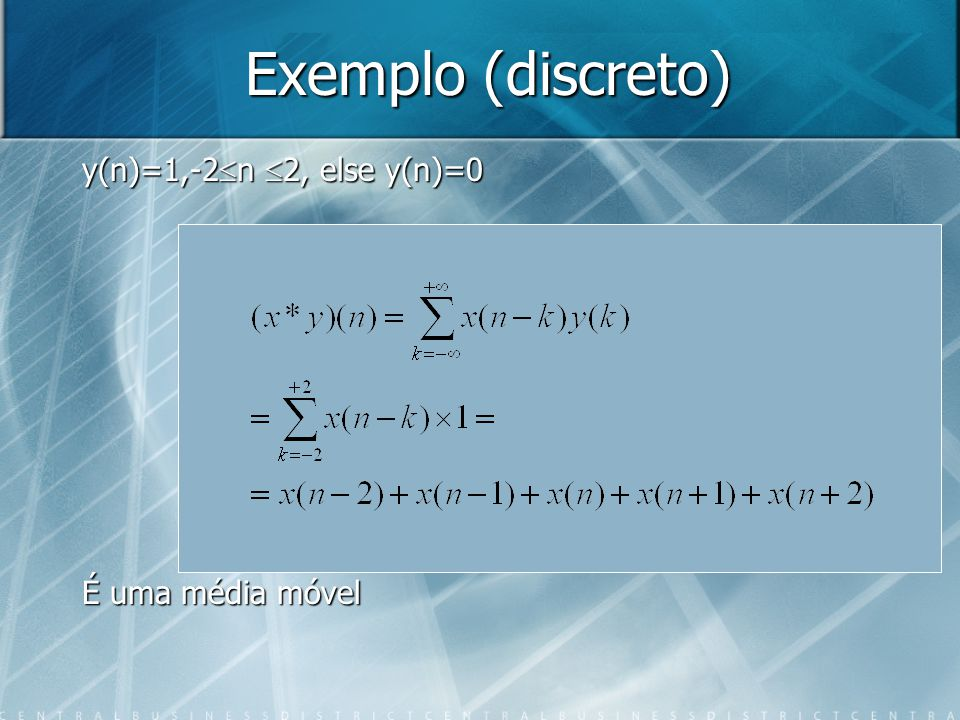 Exemplo (discreto) y(n)=1,-2 n 2, else y(n)=0 É uma média móvel