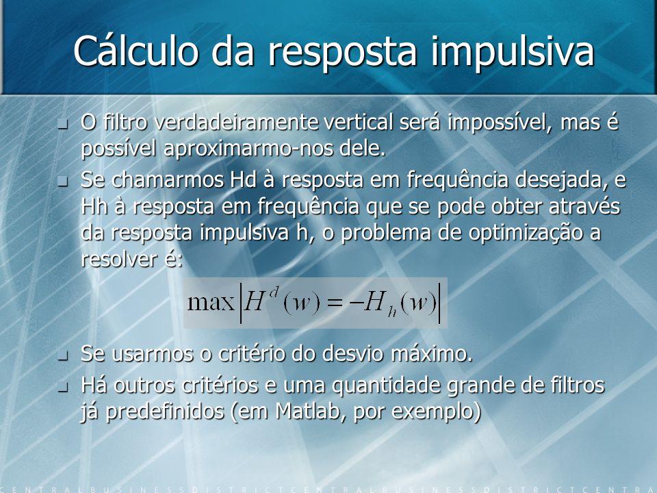 Cálculo da resposta impulsiva O filtro verdadeiramente vertical será impossível, mas é possível aproximarmo-nos dele. O filtro verdadeiramente vertica