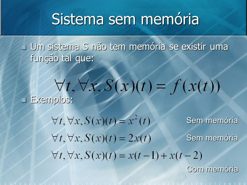 Sistema sem memória Um sistema S não tem memória se existir uma função tal que: Um sistema S não tem memória se existir uma função tal que: Exemplos: