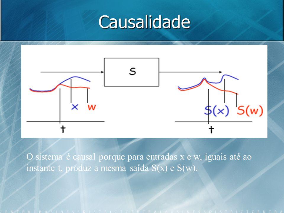 Causalidade O sistema é causal porque para entradas x e w, iguais até ao instante t, produz a mesma saída S(x) e S(w).