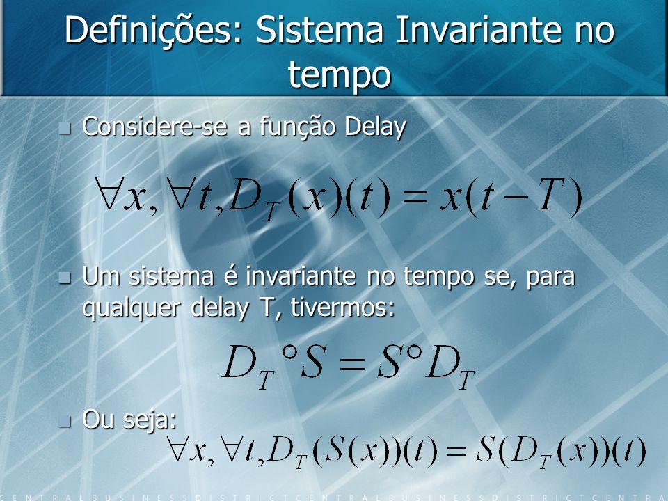 Definições: Sistema Invariante no tempo Considere-se a função Delay Considere-se a função Delay Um sistema é invariante no tempo se, para qualquer del