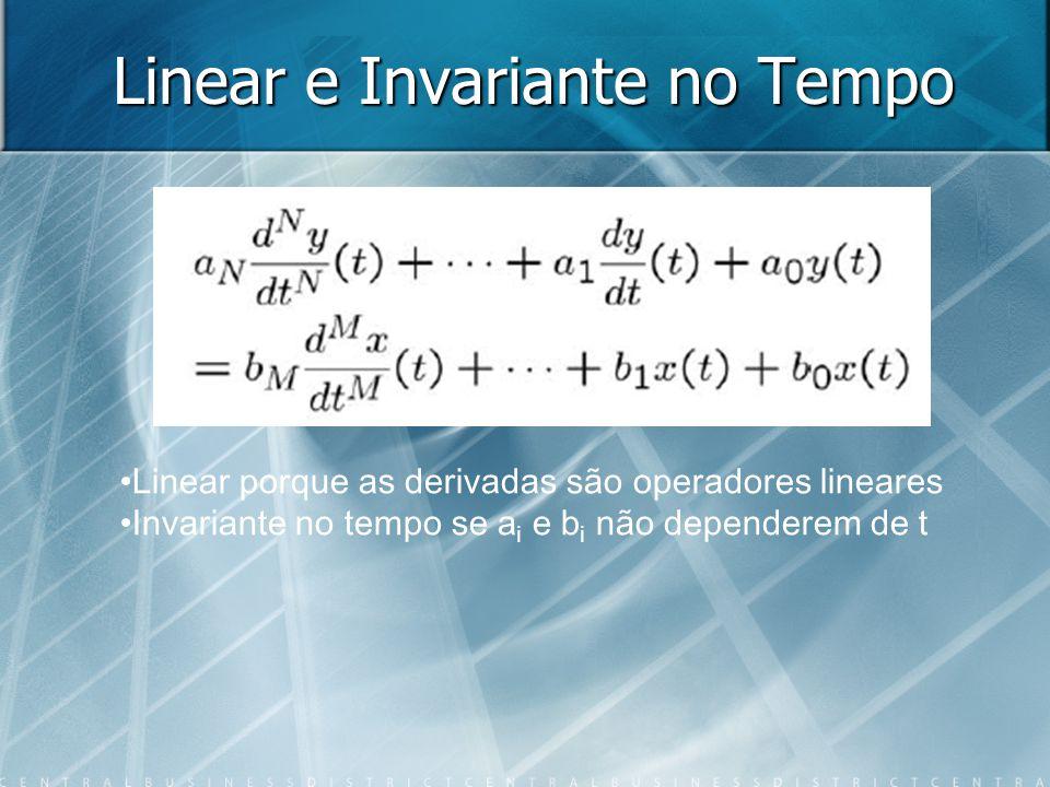 Linear e Invariante no Tempo Linear porque as derivadas são operadores lineares Invariante no tempo se a i e b i não dependerem de t