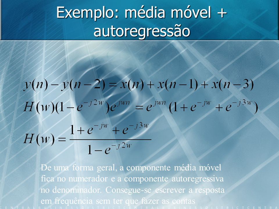 Exemplo: média móvel + autoregressão De uma forma geral, a componente média móvel fica no numerador e a componente autoregressiva no denominador. Cons