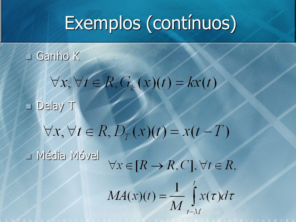 Exemplos S(x)(t)=x(t+3) S(x)(t)=x(t+3) D T o S = x(t+3-T) D T o S = x(t+3-T) S o D T = x(t-T+3) S o D T = x(t-T+3) O sistema é invariante no tempo O sistema é invariante no tempo