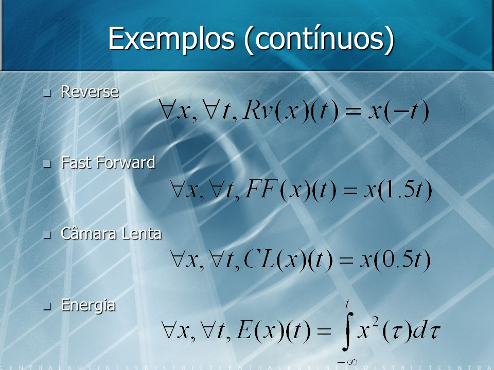 Exemplos S(x)(t)=x(-t) S(x)(t)=x(-t) D T o S = D T (S(x)(t))(t)= D T (x(-t))(t) =x(-t-T) D T o S = D T (S(x)(t))(t)= D T (x(-t))(t) =x(-t-T) S o D T = S(D T (x)(t))(t)=S(x(t-T))(t)=x(-t+T) S o D T = S(D T (x)(t))(t)=S(x(t-T))(t)=x(-t+T) Não é Invariante no Tempo Não é Invariante no Tempo