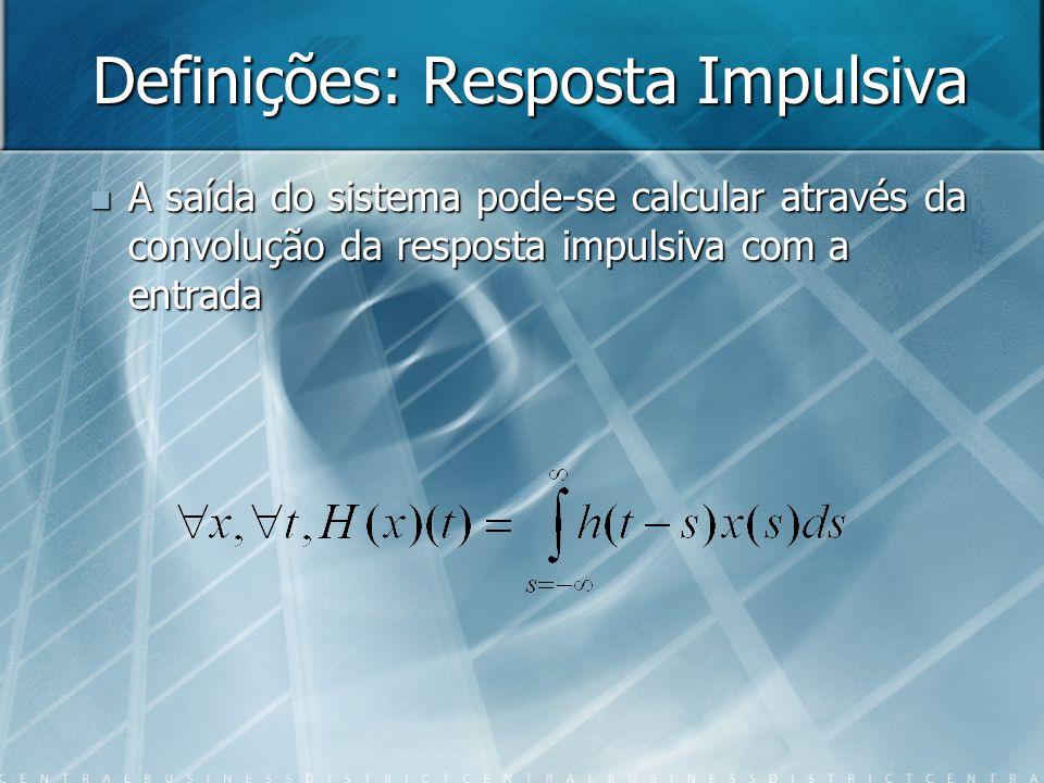 Exemplos S(x)(t)=(x(t-1)) 2 S(x)(t)=(x(t-1)) 2 D T o S = D T (S(x)(t))(t)= D T ((x(t-1)) 2 )(t) =(x(t-T-1)) 2 D T o S = D T (S(x)(t))(t)= D T ((x(t-1)) 2 )(t) =(x(t-T-1)) 2 S o D T = S(D T (x)(t))(t)=S(x(t-T))(t)=(x(t-T-1)) 2 S o D T = S(D T (x)(t))(t)=S(x(t-T))(t)=(x(t-T-1)) 2 É causal É causal
