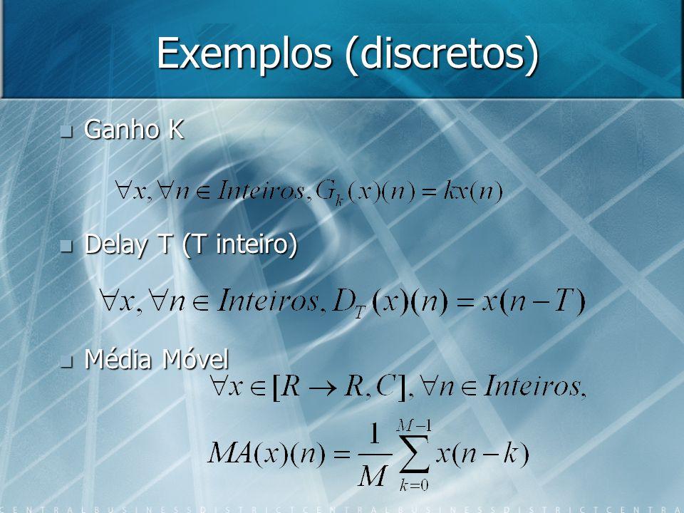 Exemplos (discretos) Ganho K Ganho K Delay T (T inteiro) Delay T (T inteiro) Média Móvel Média Móvel