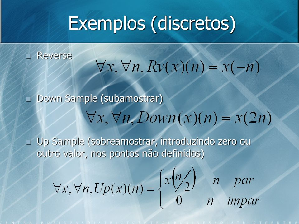 Exemplos (discretos) Reverse Reverse Down Sample (subamostrar) Down Sample (subamostrar) Up Sample (sobreamostrar, introduzindo zero ou outro valor, n