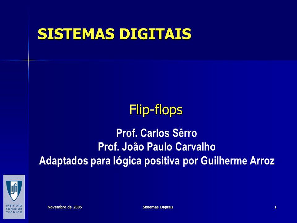 Novembro de 2005 Sistemas Digitais 1 Flip-flops Prof.