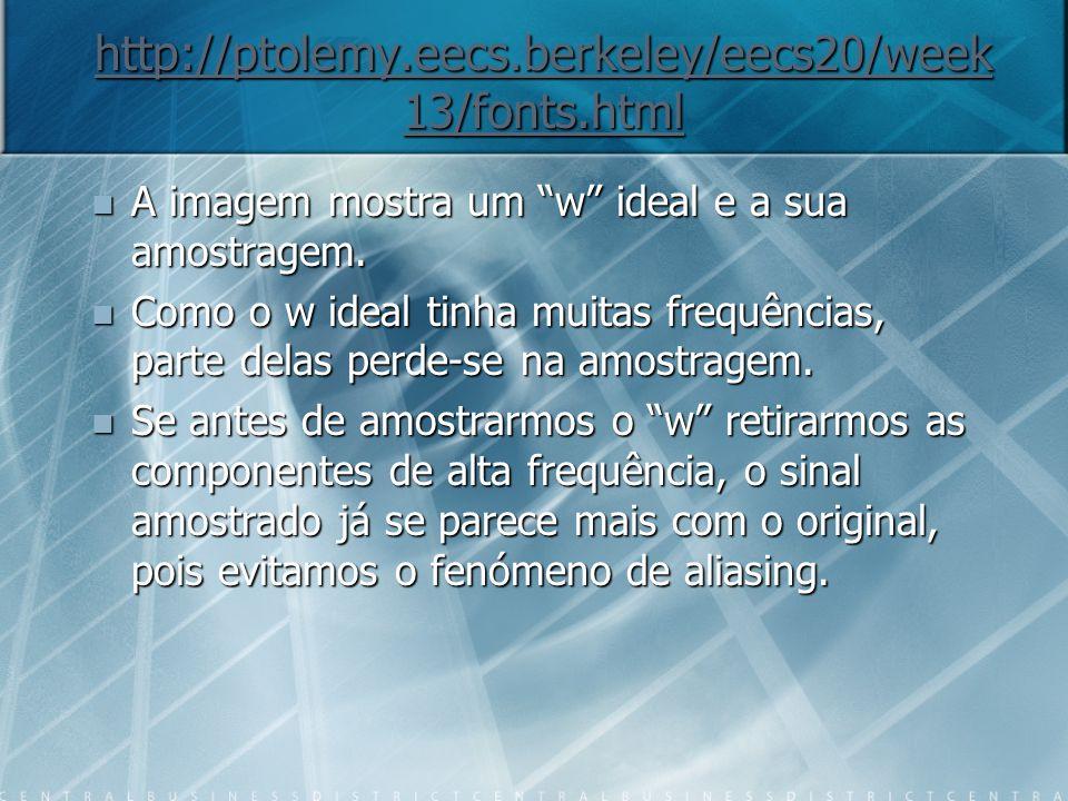 http://ptolemy.eecs.berkeley/eecs20/week 13/fonts.html http://ptolemy.eecs.berkeley/eecs20/week 13/fonts.html A imagem mostra um w ideal e a sua amostragem.