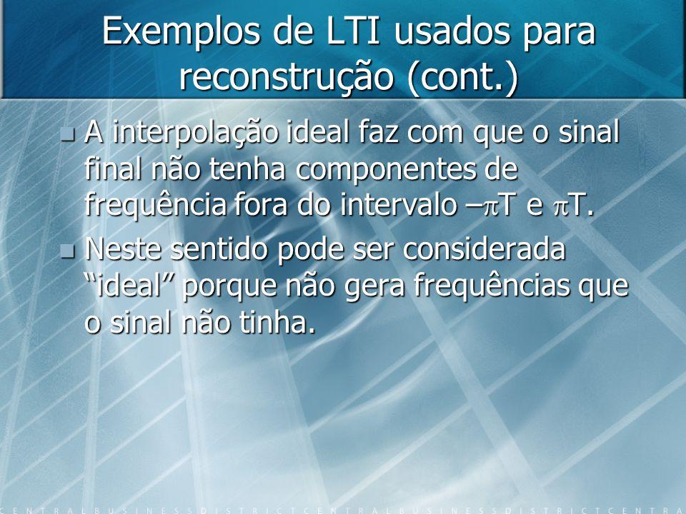 A interpolação ideal faz com que o sinal final não tenha componentes de frequência fora do intervalo – T e T.