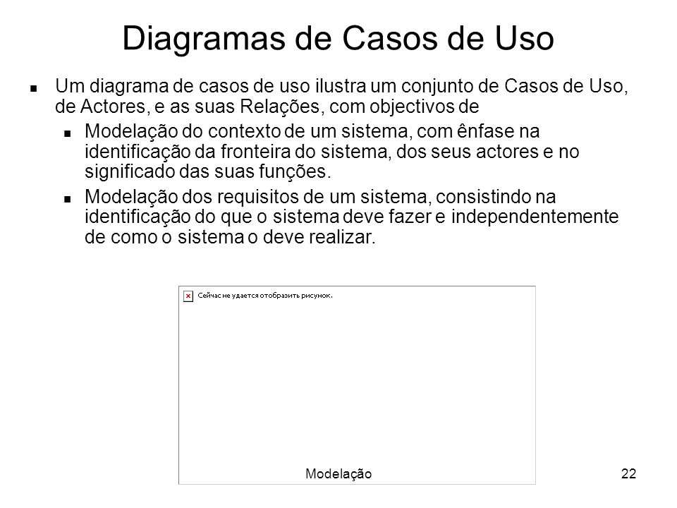 Modelação22 Diagramas de Casos de Uso Um diagrama de casos de uso ilustra um conjunto de Casos de Uso, de Actores, e as suas Relações, com objectivos