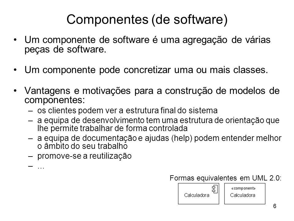 6 Componentes (de software) Um componente de software é uma agregação de várias peças de software. Um componente pode concretizar uma ou mais classes.