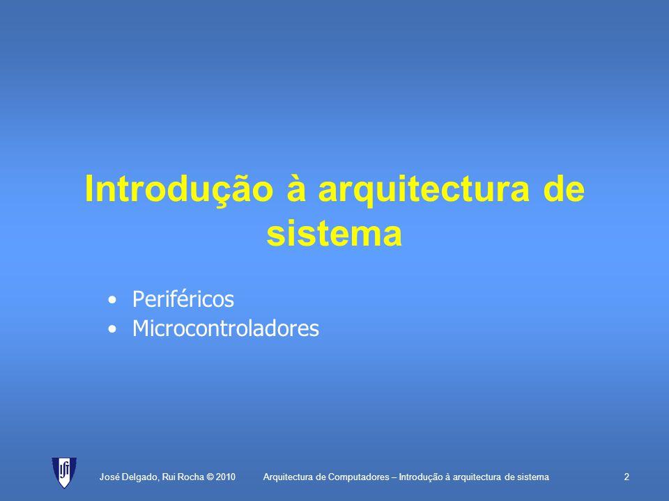 Arquitectura de Computadores – Introdução à arquitectura de sistema43 Rotina de interrupção (nível) PLACE2000H tab:WORDrot0; tabela de interrupções PLACE0 MOVBTE, tab; incializa BTE MOVSP, 1000H; incializa SP MOVR0, 2 MOVRCN, R0; interrupção 0 sensível ao flanco MOVR0, 0; inicializa contador EI0; permite interrupções EI fim:JMPfim; fica à espera rot0:; rotina de interrupção PUSHR1; guarda R1 MOVR1, 8000H; endereço do periférico ADDR0, 1; incrementa contador MOVB[R1], R0; actualiza mostrador POPR1; repõe R1 RFE; regressa José Delgado, Rui Rocha © 2010