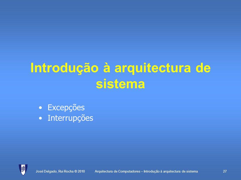 Arquitectura de Computadores – Introdução à arquitectura de sistema27 Introdução à arquitectura de sistema Excepções Interrupções José Delgado, Rui Rocha © 2010