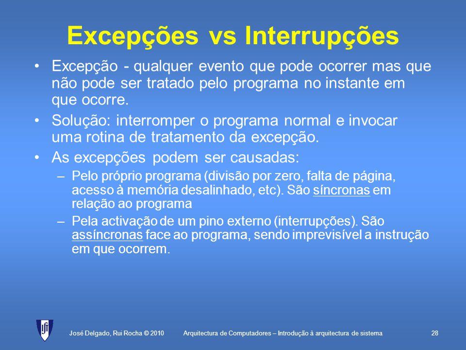 Arquitectura de Computadores – Introdução à arquitectura de sistema28 Excepções vs Interrupções Excepção - qualquer evento que pode ocorrer mas que não pode ser tratado pelo programa no instante em que ocorre.