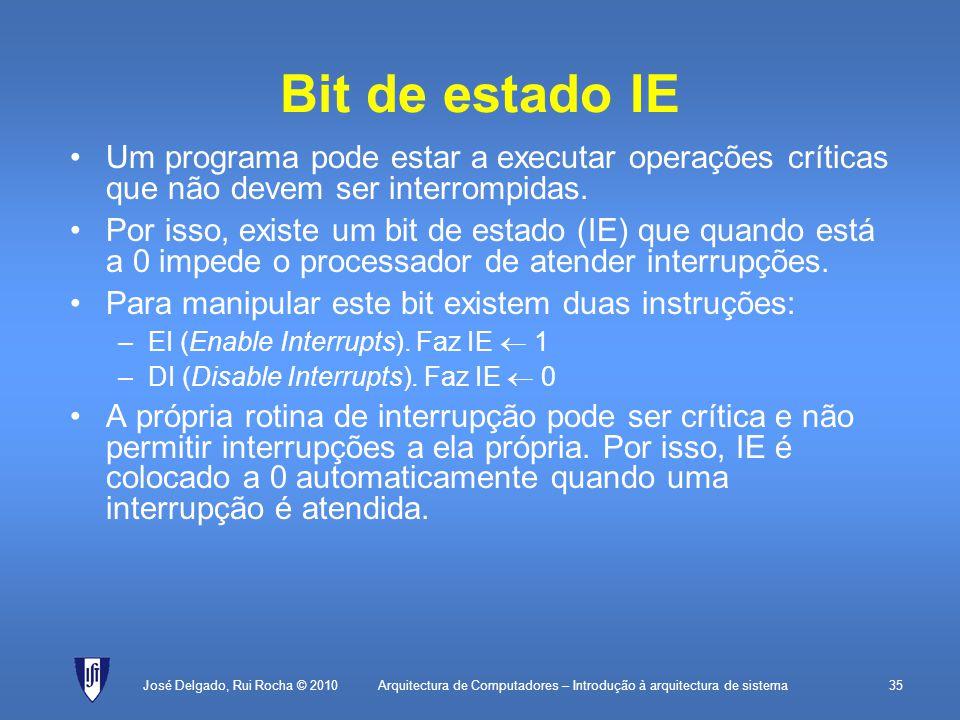 Arquitectura de Computadores – Introdução à arquitectura de sistema35 Bit de estado IE Um programa pode estar a executar operações críticas que não devem ser interrompidas.