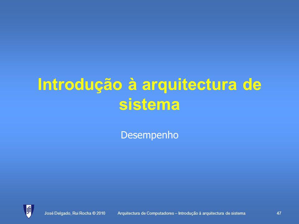 Arquitectura de Computadores – Introdução à arquitectura de sistema47 Introdução à arquitectura de sistema Desempenho José Delgado, Rui Rocha © 2010