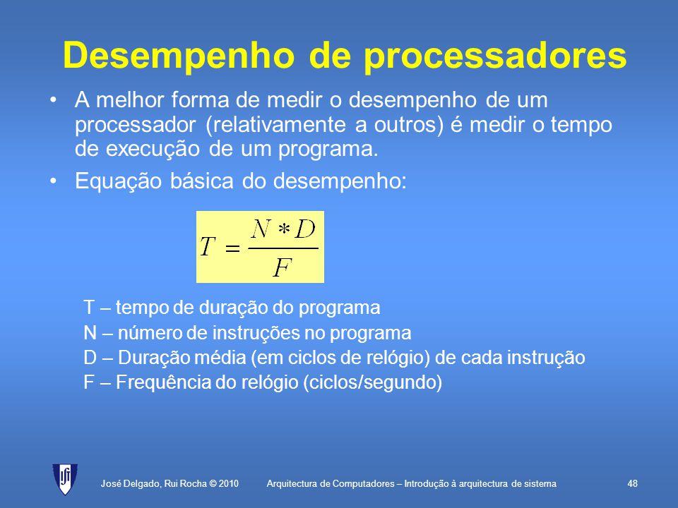 Arquitectura de Computadores – Introdução à arquitectura de sistema48 Desempenho de processadores A melhor forma de medir o desempenho de um processador (relativamente a outros) é medir o tempo de execução de um programa.