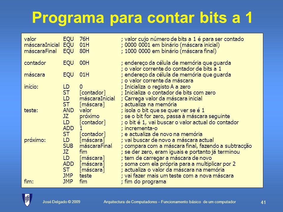 Arquitectura de Computadores – Funcionamento básico de um computador 40 José Delgado © 2009 Outro exemplo: contar bits a 1 em 76H 1.contador 0(inicial