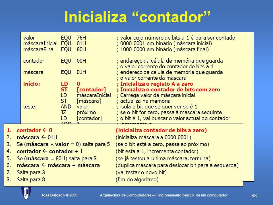 Arquitectura de Computadores – Funcionamento básico de um computador 42 José Delgado © 2009 Definições valorEQU76H; valor cujo número de bits a 1 é pa