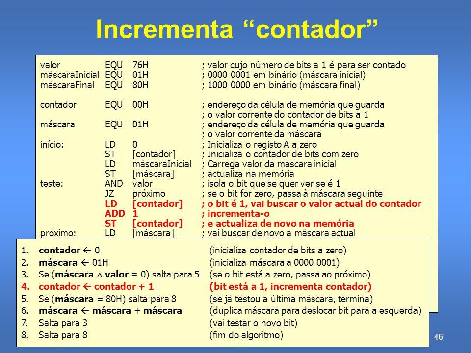 Arquitectura de Computadores – Funcionamento básico de um computador 45 José Delgado © 2009 AND de máscara e valor valorEQU76H; valor cujo número de b