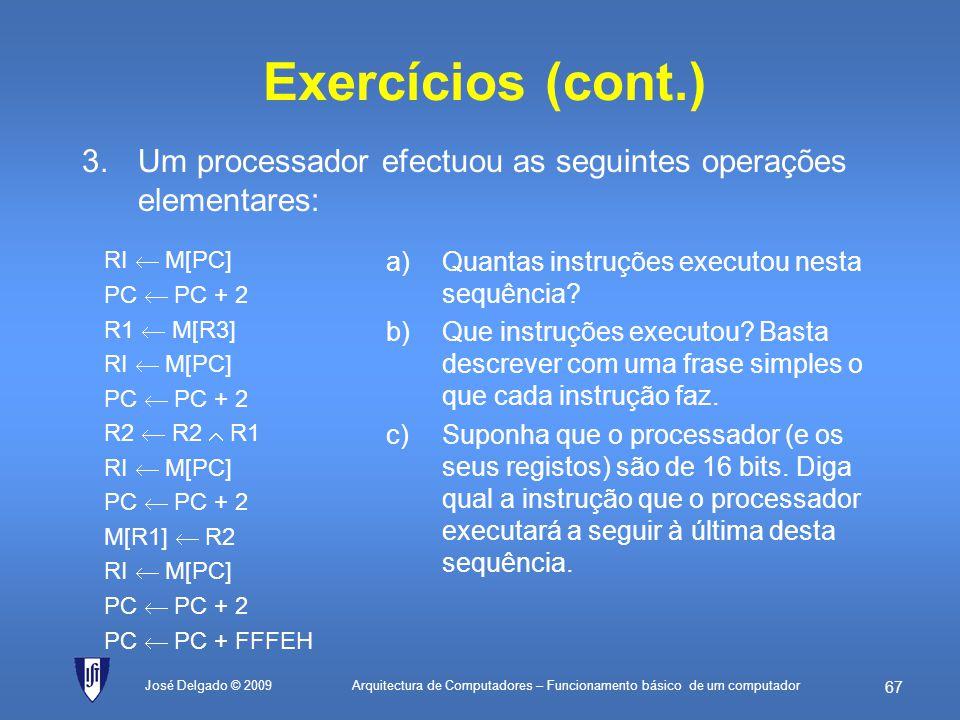 Arquitectura de Computadores – Funcionamento básico de um computador 66 José Delgado © 2009 Exercícios 1.Indique quais os estágios fundamentais do cic