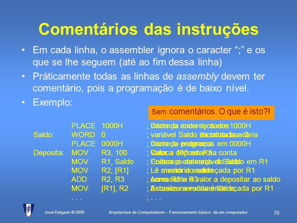 Arquitectura de Computadores – Funcionamento básico de um computador 69 José Delgado © 2009 Linguagem assembly Uma instrução por linha Formatação rígi