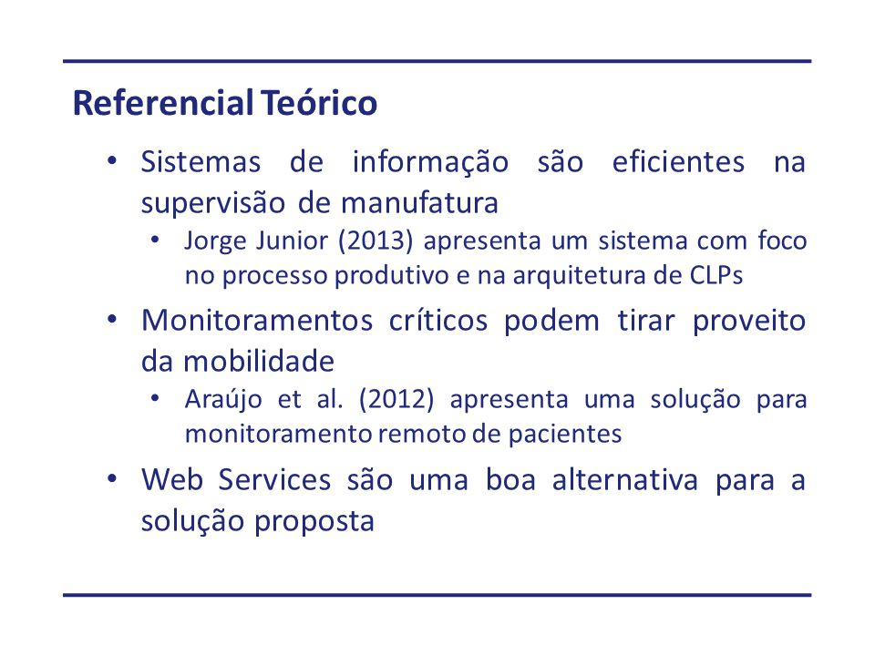 Referencial Teórico Sistemas de informação são eficientes na supervisão de manufatura Jorge Junior (2013) apresenta um sistema com foco no processo pr