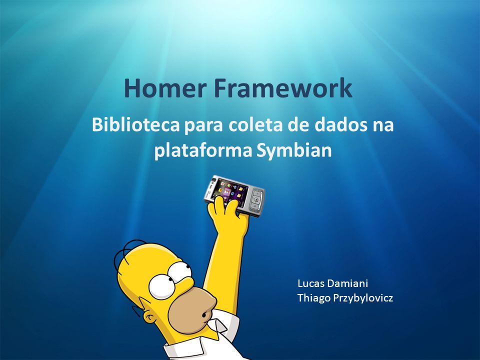 Homer Framework Biblioteca para coleta de dados na plataforma Symbian Lucas Damiani Thiago Przybylovicz