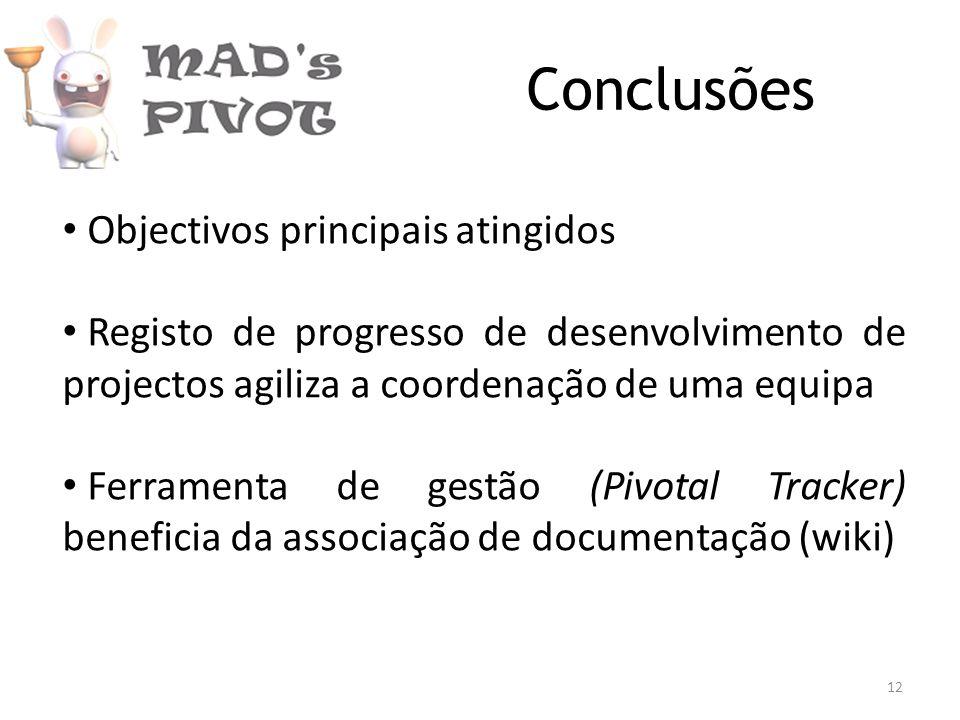 Conclusões Objectivos principais atingidos Registo de progresso de desenvolvimento de projectos agiliza a coordenação de uma equipa Ferramenta de gestão (Pivotal Tracker) beneficia da associação de documentação (wiki) 12