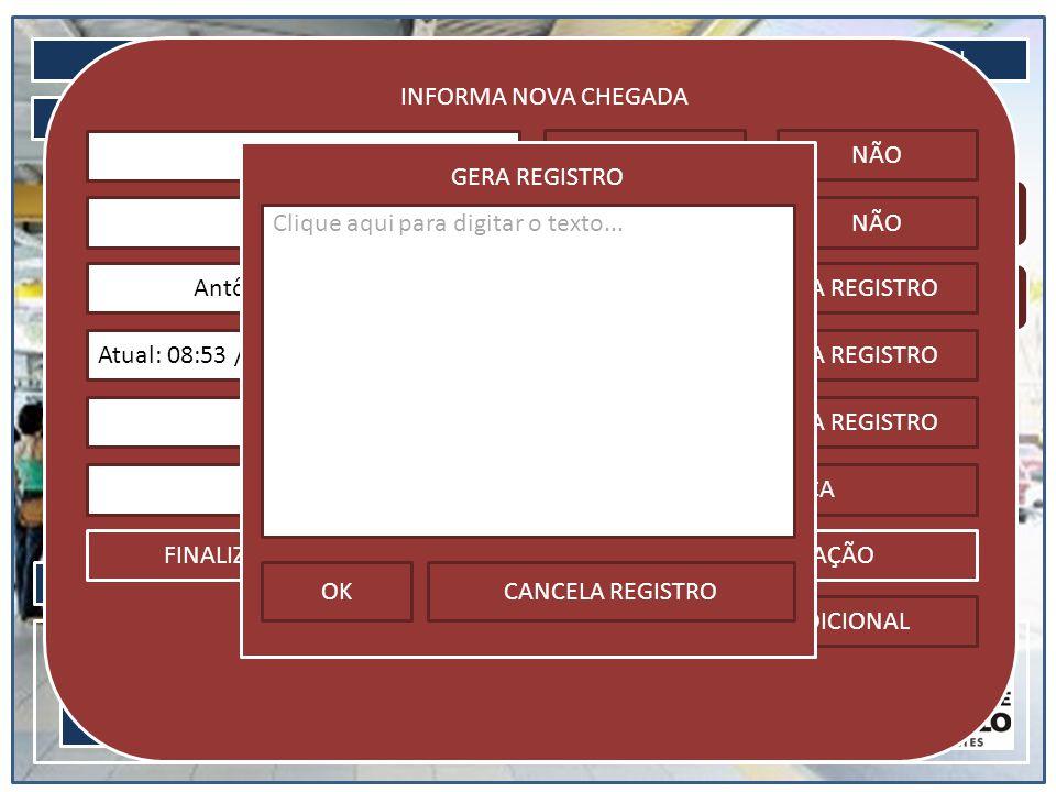 LOGIN CONSULTA MENU INICIAL 20/05/2013 08:41Usuário: Vinícius AJUDA Informa chegada Informa saída INFORMA NOVA CHEGADA NãoSIMNÃO SIMNÃONão Antônio Lima SoaresCONFIRMAGERA REGISTRO Atual: 08:53 / Min: 08:50 / Max: 09:00CONFIRMAGERA REGISTRO Registro adicionadoNÃOGERA REGISTRO DMR-1433BUSCA PLACA FINALIZA NOVA CHEGADACANCELA OPERAÇÃO GERA REGISTRO ADICIONAL
