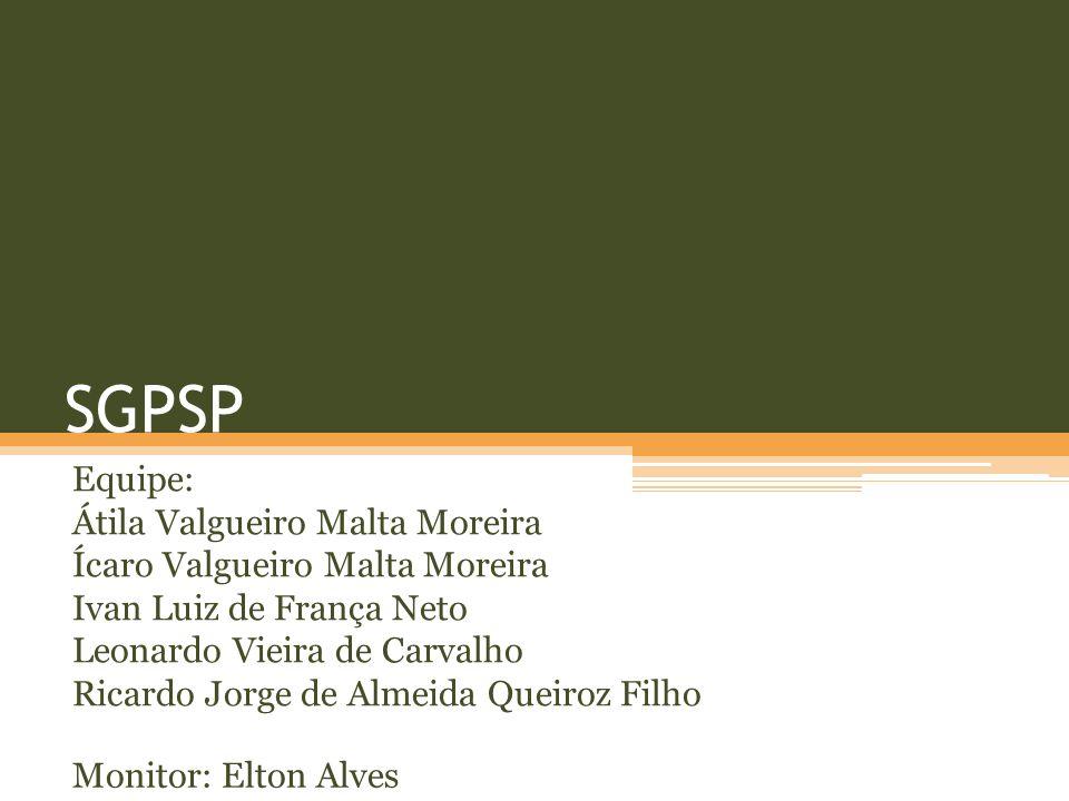 SGPSP Equipe: Átila Valgueiro Malta Moreira Ícaro Valgueiro Malta Moreira Ivan Luiz de França Neto Leonardo Vieira de Carvalho Ricardo Jorge de Almeid