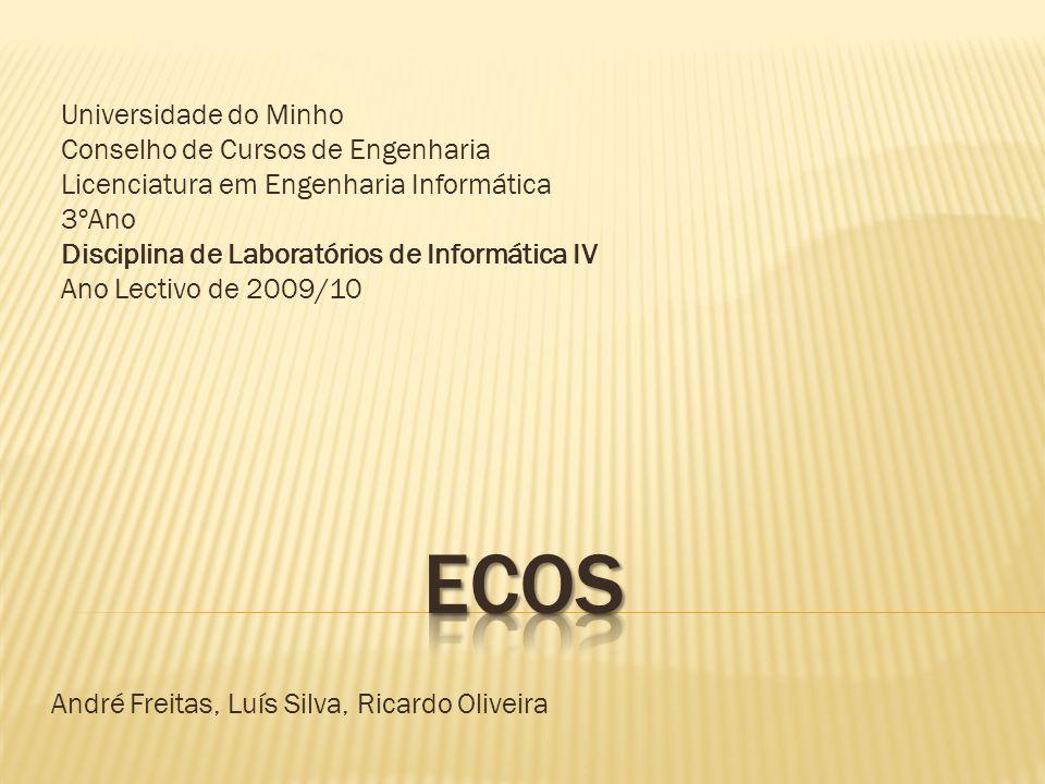 André Freitas, Luís Silva, Ricardo Oliveira Universidade do Minho Conselho de Cursos de Engenharia Licenciatura em Engenharia Informática 3ºAno Discip