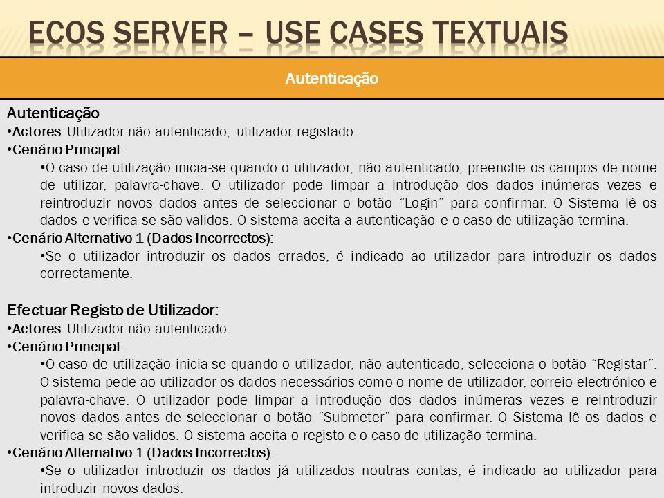 Autenticação Actores: Utilizador não autenticado, utilizador registado. Cenário Principal: O caso de utilização inicia-se quando o utilizador, não aut
