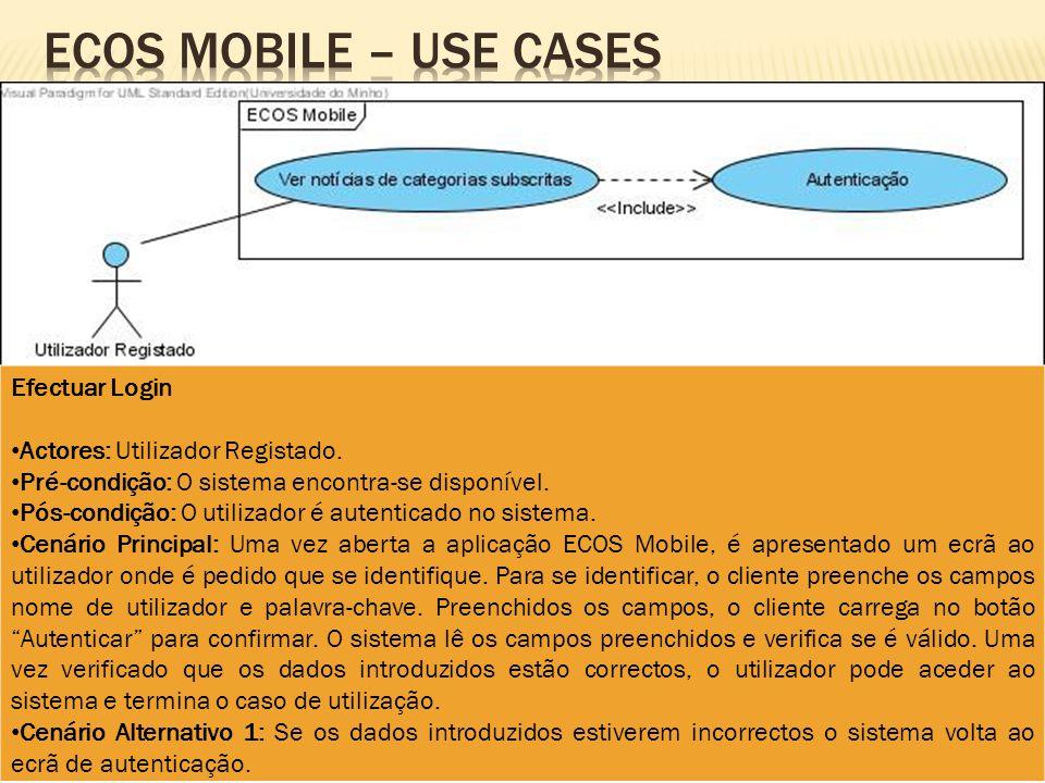 Efectuar Login Actores: Utilizador Registado. Pré-condição: O sistema encontra-se disponível. Pós-condição: O utilizador é autenticado no sistema. Cen