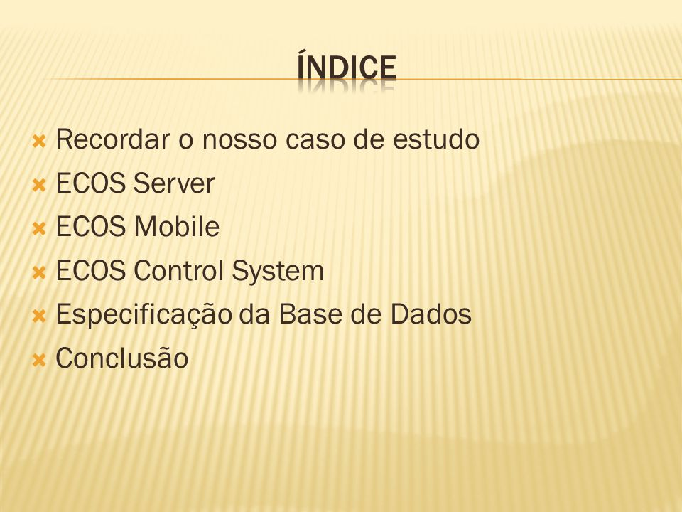 Recordar o nosso caso de estudo ECOS Server ECOS Mobile ECOS Control System Especificação da Base de Dados Conclusão