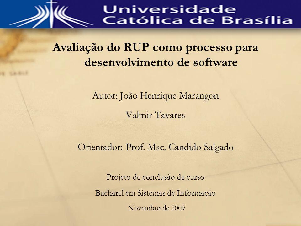 Avaliação do RUP como processo para desenvolvimento de software Autor: João Henrique Marangon Valmir Tavares Orientador: Prof. Msc. Candido Salgado Pr