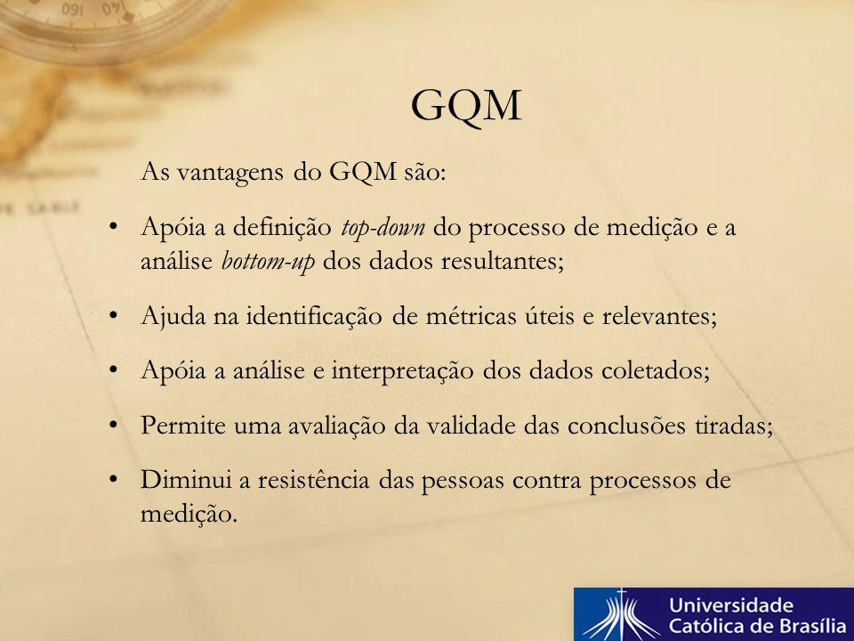 As vantagens do GQM são: Apóia a definição top-down do processo de medição e a análise bottom-up dos dados resultantes; Ajuda na identificação de métr