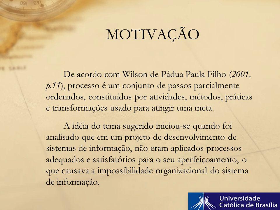 De acordo com Wilson de Pádua Paula Filho (2001, p.11), processo é um conjunto de passos parcialmente ordenados, constituídos por atividades, métodos,