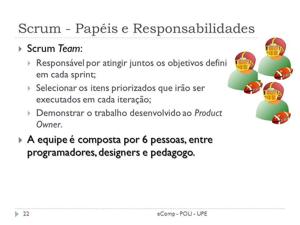 Scrum - Papéis e Responsabilidades Scrum Team: Responsável por atingir juntos os objetivos definidos em cada sprint; Selecionar os itens priorizados q