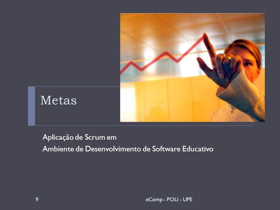 Metas Aplicação de Scrum em Ambiente de Desenvolvimento de Software Educativo 9eComp - POLI - UPE