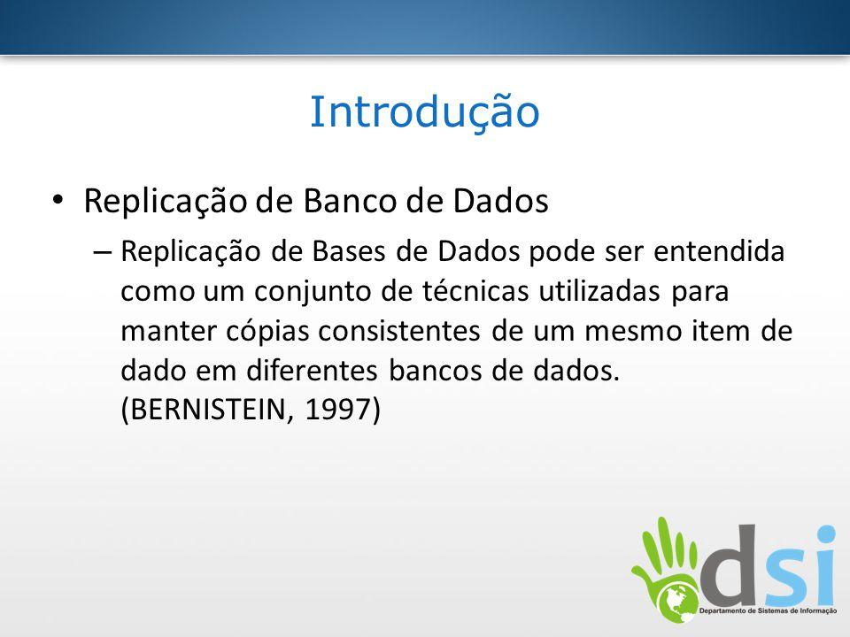 Introdução Replicação de Banco de Dados – Replicação de Bases de Dados pode ser entendida como um conjunto de técnicas utilizadas para manter cópias c
