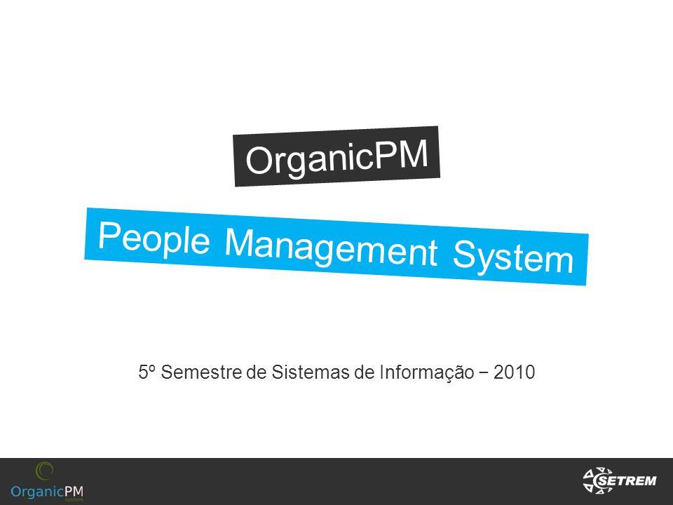 OrganicPM 5º Semestre de Sistemas de Informação 2010 People Management System