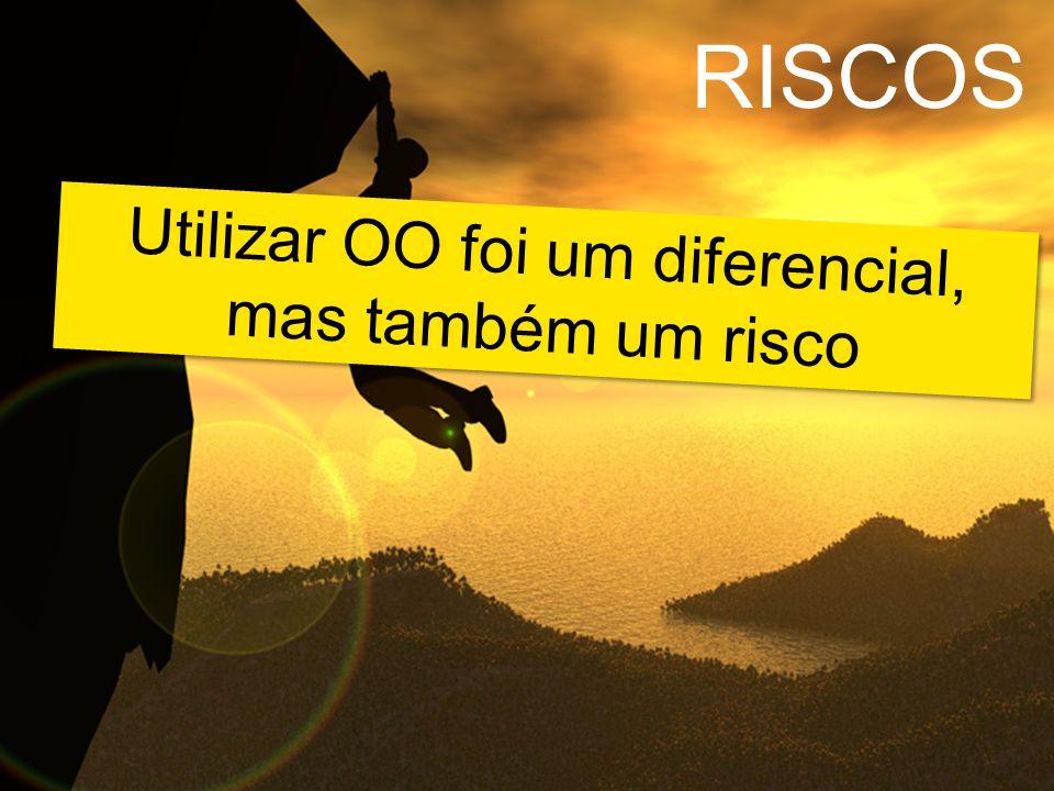 Utilizar OO foi um diferencial, mas também um risco RISCOS