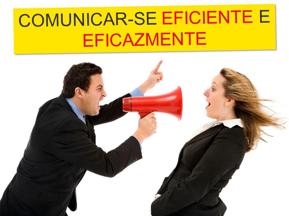 COMUNICAR-SE EFICIENTE E EFICAZMENTE