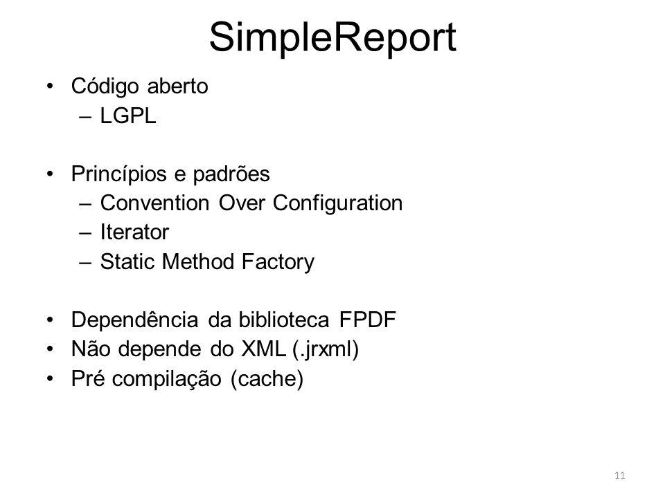 SimpleReport Código aberto –LGPL Princípios e padrões –Convention Over Configuration –Iterator –Static Method Factory Dependência da biblioteca FPDF N