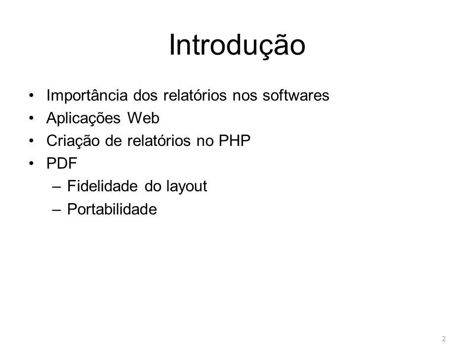 Introdução Importância dos relatórios nos softwares Aplicações Web Criação de relatórios no PHP PDF –Fidelidade do layout –Portabilidade 2