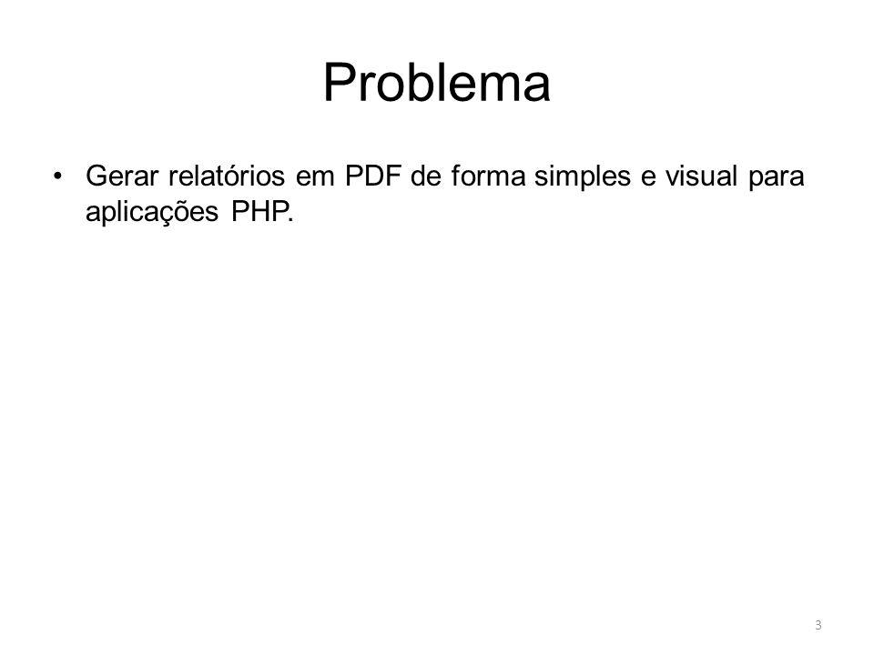 Problema Gerar relatórios em PDF de forma simples e visual para aplicações PHP. 3