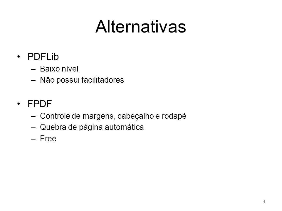 Alternativas PDFLib –Baixo nível –Não possui facilitadores FPDF –Controle de margens, cabeçalho e rodapé –Quebra de página automática –Free 4